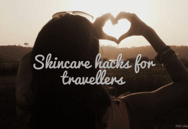 Skin care hacks while travelling - Justwravel
